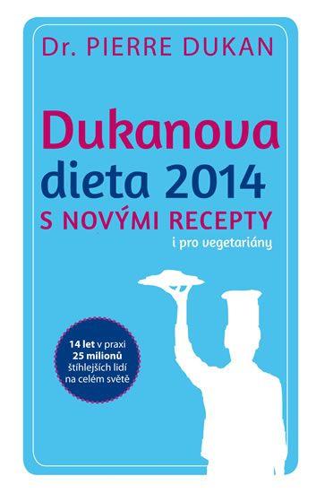Dukan Pierre: Dukanova dieta 2014 s novými recepty i pro vegetariány