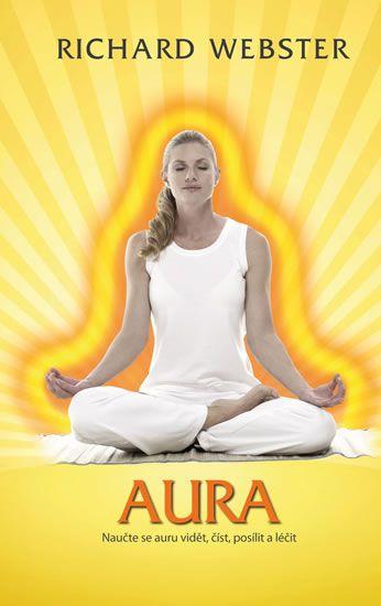 Webster Richard: Aura - Naučte se auru vidět, číst, posílit a léčit