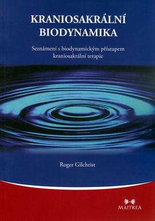 Gilchrist Roger: Kraniosakrální biodynamika - Seznámení s biodynamickým přístupem kraniosakrální ter