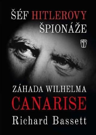 Bassett Richard: Šéf Hitlerovy špionáže - Záhada Wilhelma Canarise