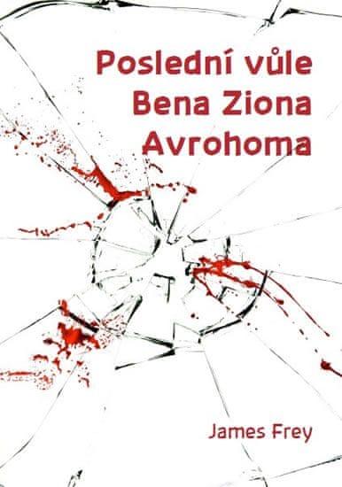 Frey James: Poslední vůle Bena Ziona Avrohoma