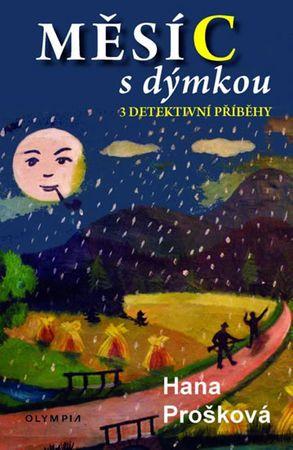 Prošková Hana: Měsíc s dýmkou - 3 detektivní příběhy