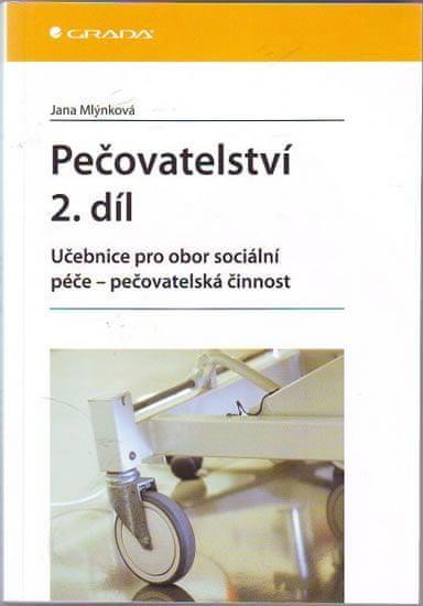 Mlýnková Jana: Pečovatelství 2. díl - Učebnice pro obor sociální péče