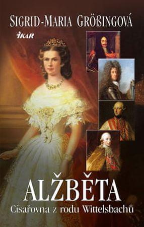 Grössingová Sigrid-Maria: Alžběta, císařovna z rodu Wittelsbachů