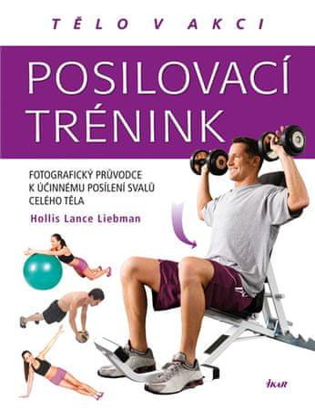 Liebman Hollis Lance: Posilovací trénink - Fotografický průvodce k účinnému posílení svalů celého tě