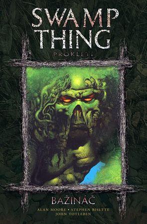 Moore Alan, Bissette Stephen: Swamp Thing - Bažináč 3 - Prokletí