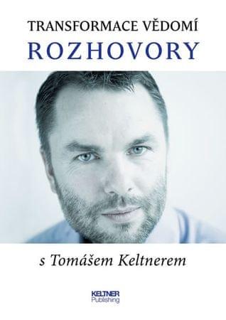 Keltner Tomáš: Transformace vědomí - Rozhovory s Tomášem Keltnerem