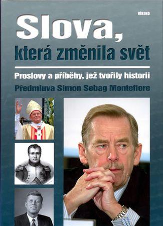 Montefiore Simon Sebag: Slova, která změnila svět - Proslovy a příběhy, jež tvořily historii