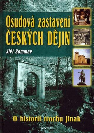 Sommer Jiří: Osudová zastavení českých dějin - O hsitorii trochu jinak