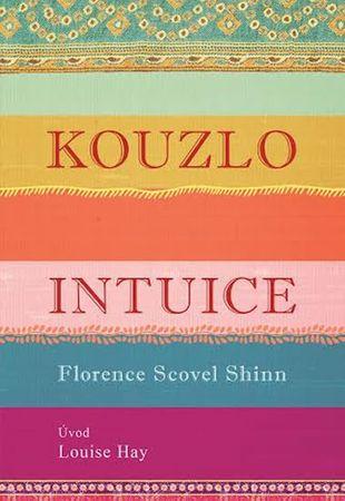 Shinn Florence Scovel, Hay Louise L.,: Kouzlo intuice
