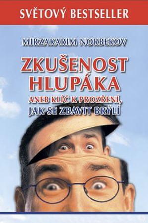 Norbekov Mirzakarim: Zkušenost hlupáka aneb klíč k prozření - Jak se zbavit brýlí