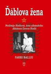 Balliu Fahri: Ďáblova žena - Nedžmije Hodžová, žena albánského diktátora Envera Hodži