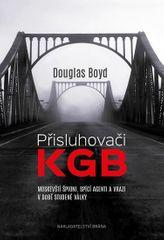 Boyd Douglas: Přisluhovači KGB - Moskevští špioni, spící agenti a vrazi v době studené války