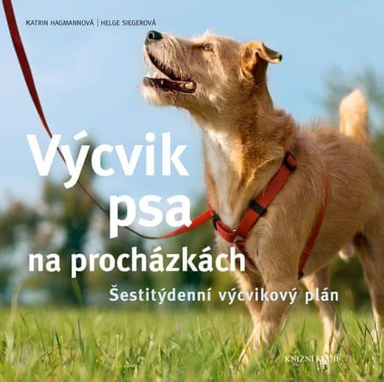 Hagmannová Katrin, Siegerová Helge: Výcvik psa na procházkách - Šestitýdenní tréninkový pl