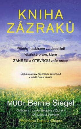 Siegel Bernie S.: Kniha zázraků - Příběhy nasbírané za desetiletí lékařské praxe, které zahřejí a ot