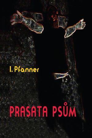 Pfanner I.: Prasata psům