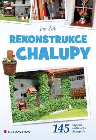 Žák Jan: Rekonstrukce chalupy -  145 nápadů nadšeného chalupáře