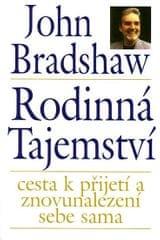 Bradshaw John: Rodinná tajemství - cesta k přijetí a znovunalezení sebe sama