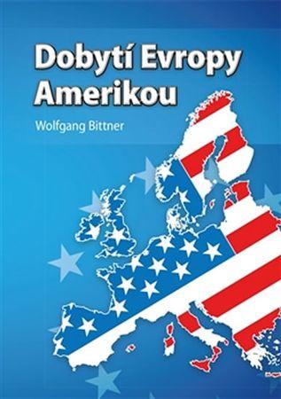 Bittner Wolfgang: Dobytí Evropy Amerikou