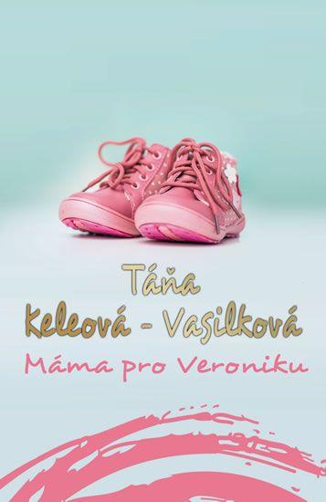 Keleová-Vasilková Táňa: Máma pro Veroniku