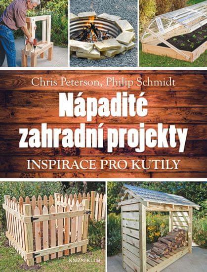 Peterson Chris, Schmidt Philip: Nápadité zahradní projekty