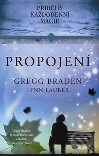 Braden Gregg, Lauber Lynn,: Propojení - Příběhy každodenní magie