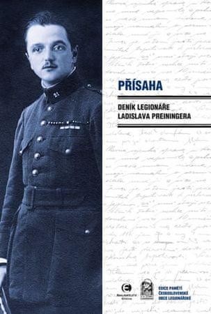 Preininger Ladislav: Přísaha - Deník legionáře Ladislava Preiningera