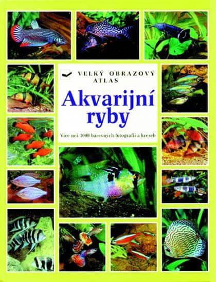 kolektiv: Akvarijní ryby - Velký obrazový atlas