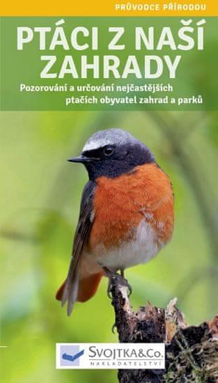 Ptáci z naší zahrady - Pozorování a určování nejčastějších ptačích obyvatel zahrad a p
