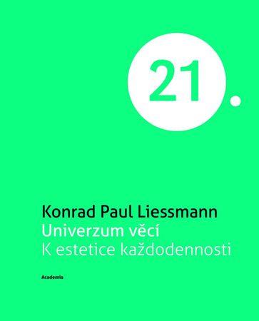 Liessmann Konrad Paul: Univerzum věcí K estetice každodennosti (Edice 21. století)