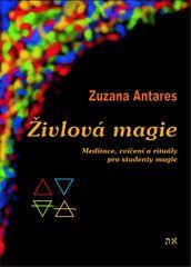 Antares Zuzana: Živlová magie - Meditace, cvičení a rituály pro studenty magie
