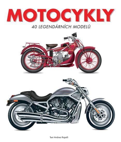 Rapelli Andrea: Motocykly - 40 legendárních modelů
