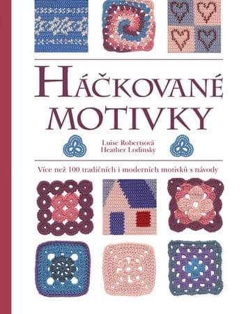 Robertsová Luise, Lodinsky Heather,: Háčkované motivky - Více než 100 tradičních i moderních motivků