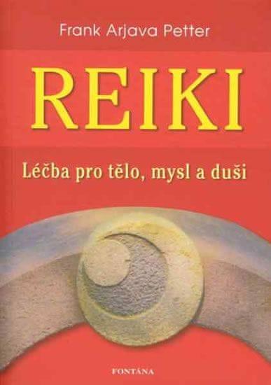 Petter Frank Arjava: Reiki - Léčba pro tělo, mysl a duši