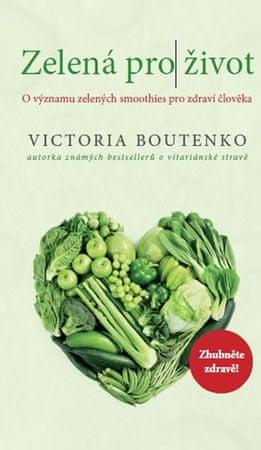 Boutenko Victoria: Zelená pro život - O významu zelených smoothies pro zdraví člověka