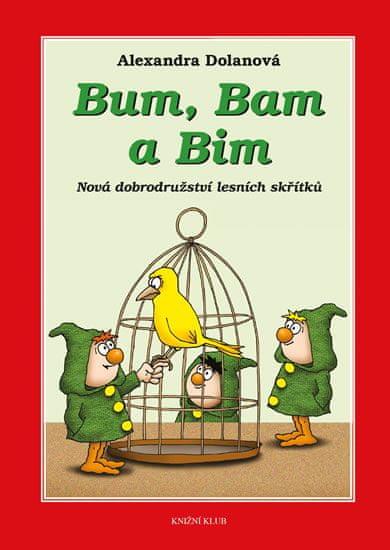 Dolanová Alexandra: Bum, Bam a Bim 2: Nová dobrodružství lesních skřítků