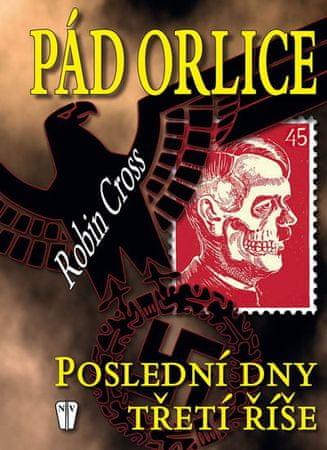 Cross Robin: Pád orlice - Poslední dny Třetí říše