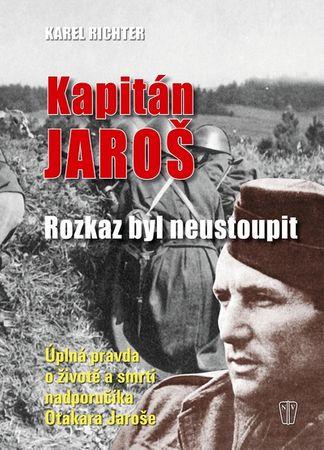 Richter Karel: Kapitán Jaroš - Rozkaz byl neustoupit