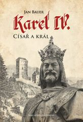 Bauer Jan: Karel IV. - Císař a král