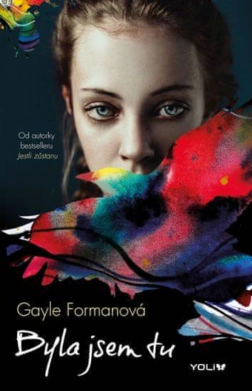 Formanová Gayle: Byla jsem tu