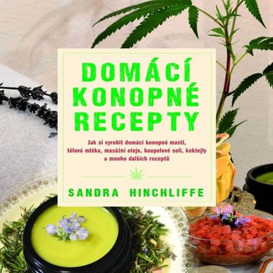 Hinchliffe Sandra: Domácí konopné recepty - Jak si vyrobit domácí konopné masti, tělová mléka, masáž