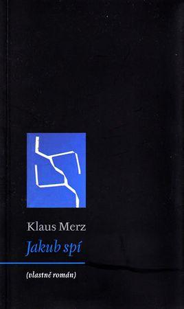 Merz Klaus: Jakub spí (vlastně román)