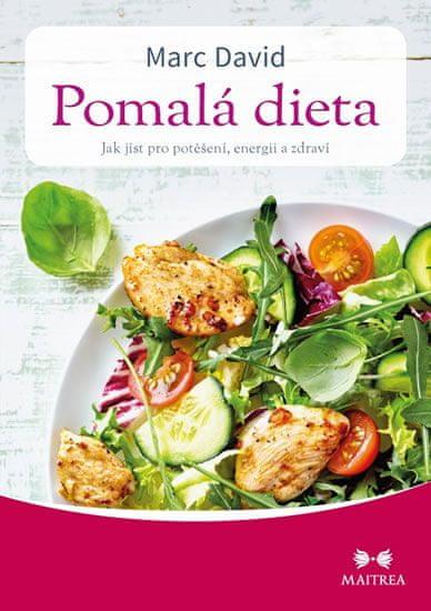 David Marc: Pomalá dieta - Jak jíst pro potěšení, energii a zdraví