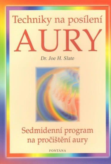 Slate Joe H.: Techniky na posílení aury - Sedmidenní program na pročištění aury