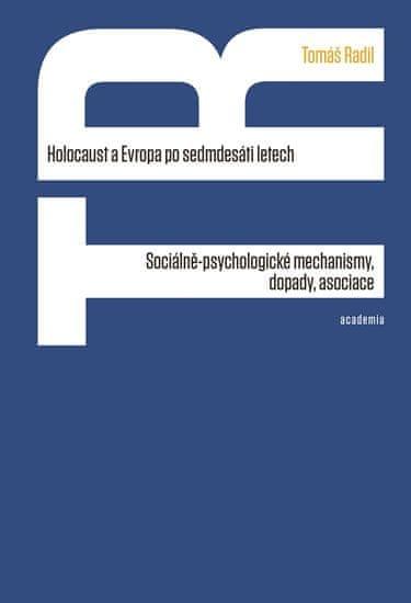 Radil Tomáš: Holocaust a Evropa po sedmdesáti letech - Sociálně-psychologické mechanismy, dopady, as