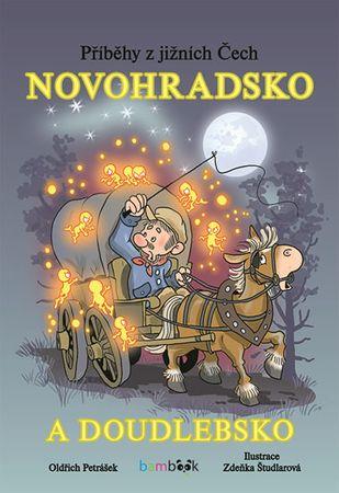 Petrášek Oldřich: Novohradsko a Doudlebsko - Příběhy z jižních Čech
