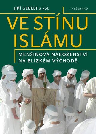 Gebelt Jiří a kolektiv: Ve stínu islámu - Menšinová náboženství na Blízkém východě