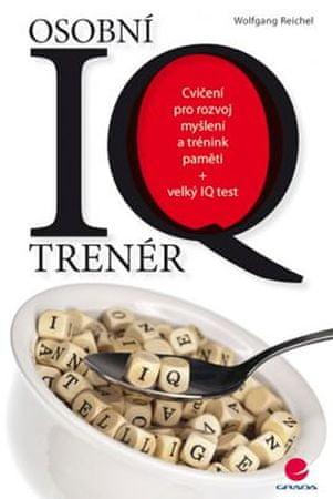 Reichel Wolfgang: Osobní IQ trenér - Cvičení pro rozvoj myšlení a trénink paměti + velký IQ test