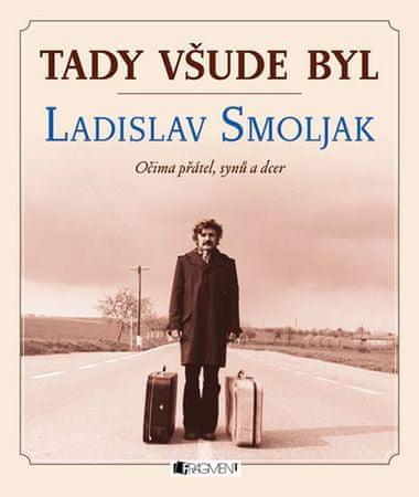 Tady všude byl... Ladislav Smoljak