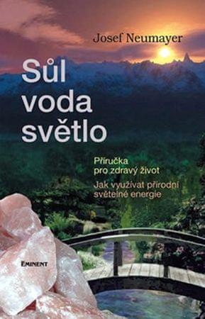 Neumayer Josef: Sůl, voda, světlo - Příručka pro zdravý život